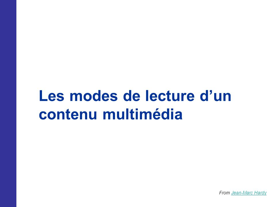Les modes de lecture dun contenu multimédia From Jean-Marc HardyJean-Marc Hardy