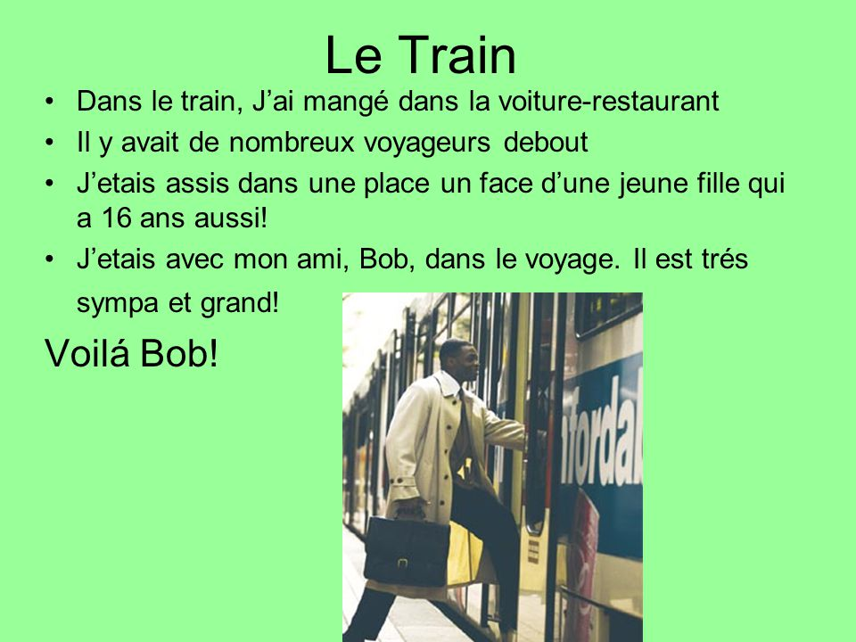 Le Train Dans le train, Jai mangé dans la voiture-restaurant Il y avait de nombreux voyageurs debout Jetais assis dans une place un face dune jeune fille qui a 16 ans aussi.