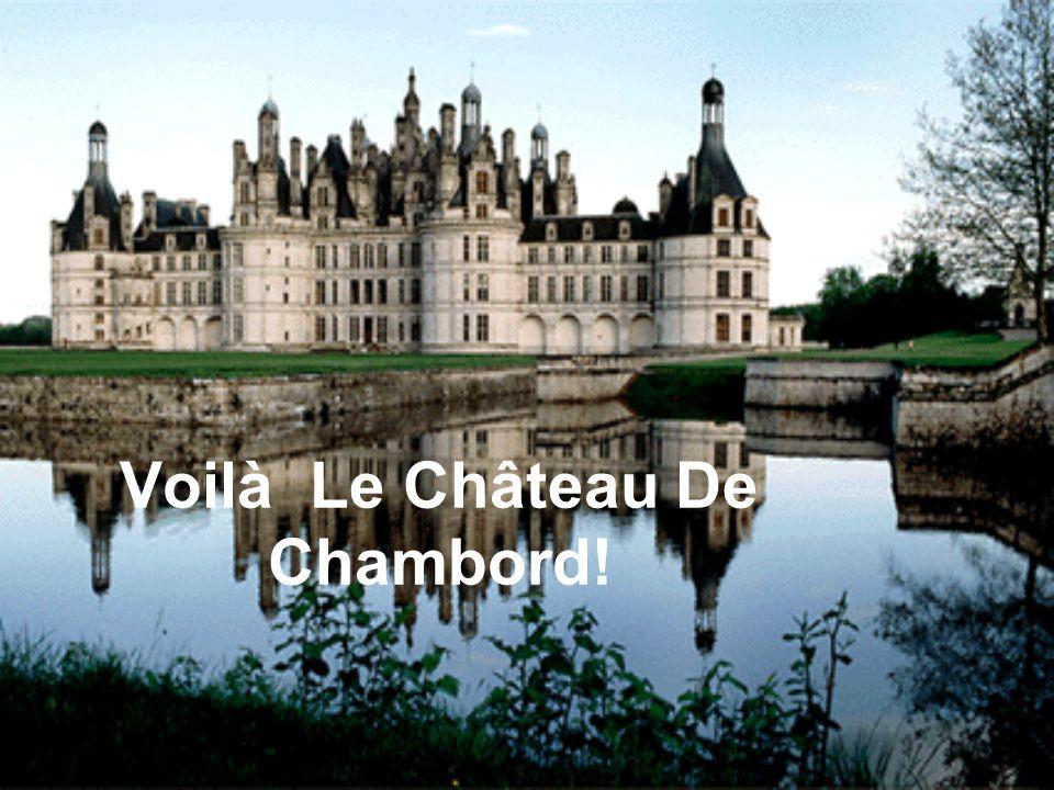 Voilà Le Château De Chambord!