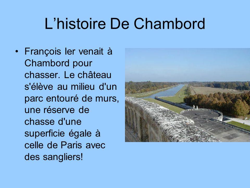 Lhistoire De Chambord François Ier venait à Chambord pour chasser. Le château s'élève au milieu d'un parc entouré de murs, une réserve de chasse d'une