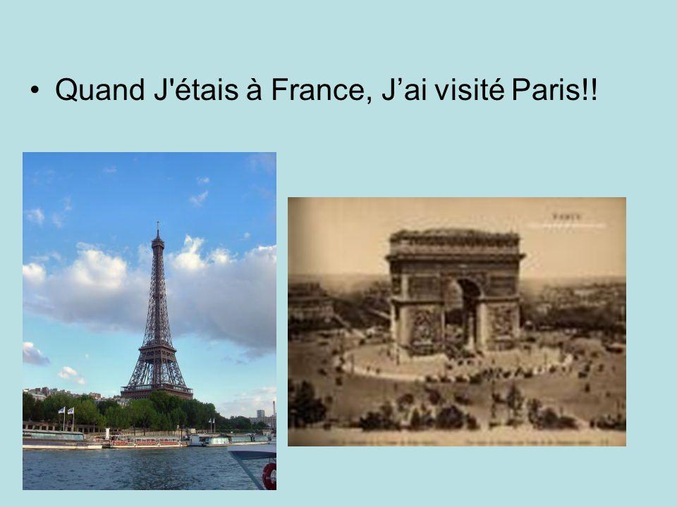 Quand J'étais à France, Jai visité Paris!!