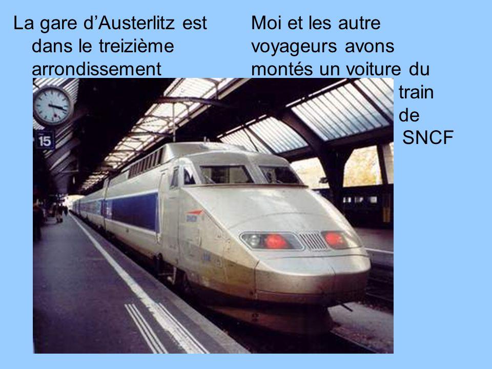 La gare dAusterlitz est dans le treizième arrondissement Moi et les autre voyageurs avons montés un voiture du train de SNCF