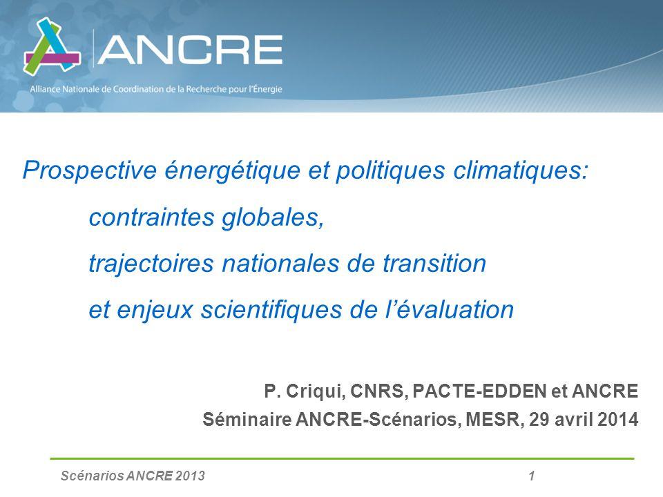 Scénarios ANCRE 2013 2 Prospective énergétique et politiques climatiques: 1/ rapport 5 du GIEC et contraintes globales 2/ trajectoires nationales de transition énergétique 3/ enjeux scientifiques pour laide à la décision