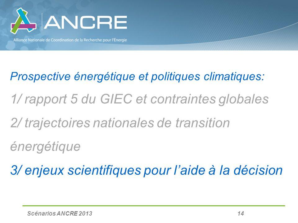 Scénarios ANCRE 2013 14 Prospective énergétique et politiques climatiques: 1/ rapport 5 du GIEC et contraintes globales 2/ trajectoires nationales de transition énergétique 3/ enjeux scientifiques pour laide à la décision