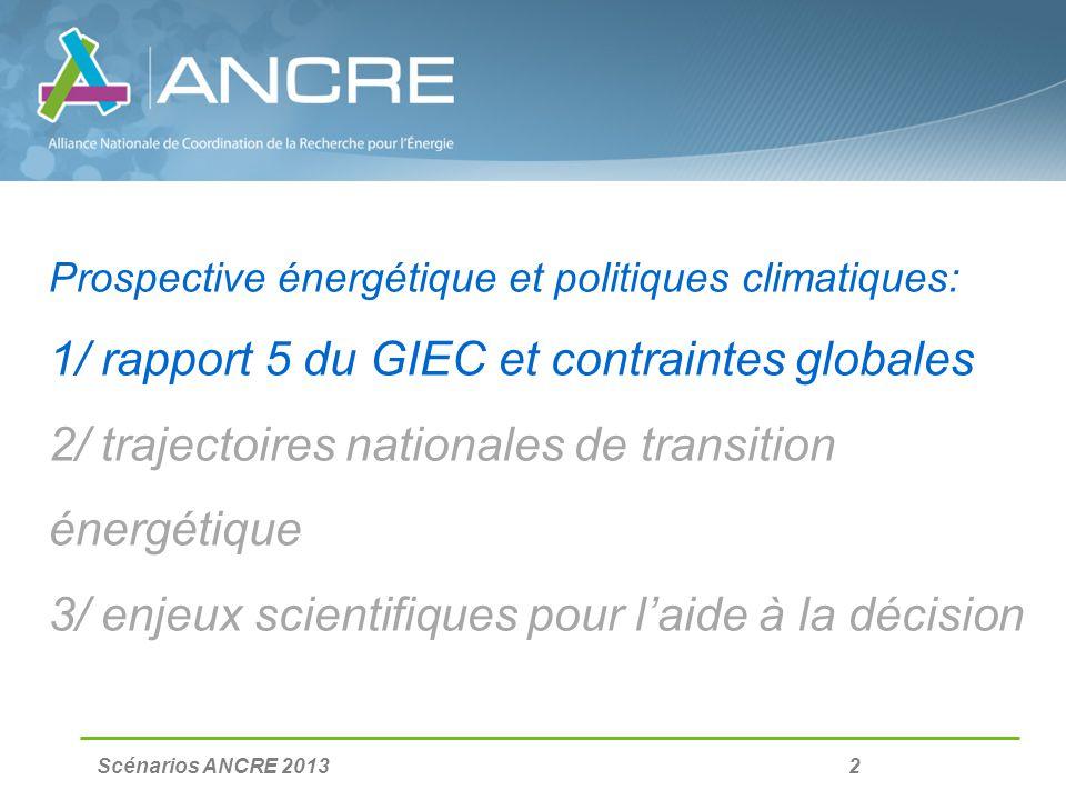 Scénarios ANCRE 2013 2 Prospective énergétique et politiques climatiques: 1/ rapport 5 du GIEC et contraintes globales 2/ trajectoires nationales de t