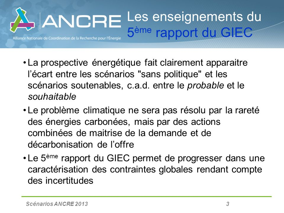 Scénarios ANCRE 2013 4 Prospective globale: lécart entre le probable et le souhaitable Source SHELL: Mountains and Oceans scenarios