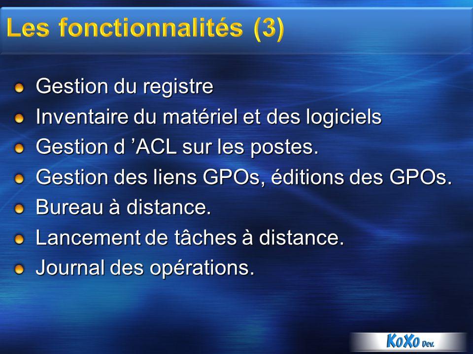 Gestion du registre Inventaire du matériel et des logiciels Gestion d ACL sur les postes. Gestion des liens GPOs, éditions des GPOs. Bureau à distance