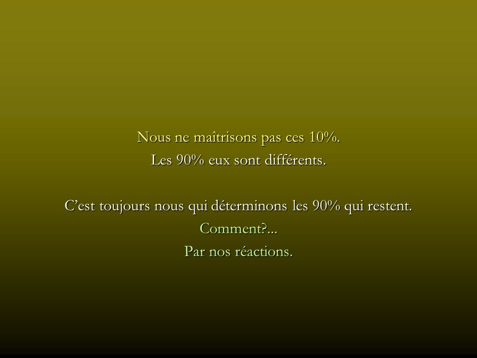 Nous ne maîtrisons pas ces 10%.Les 90% eux sont différents.