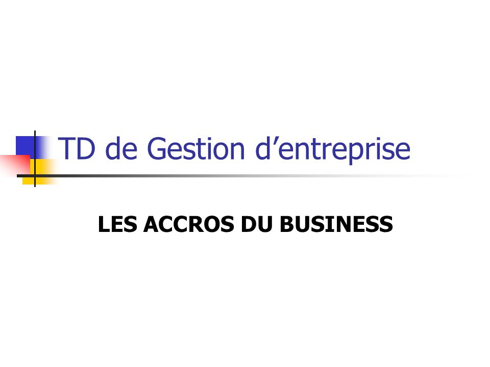 TD de Gestion dentreprise LES ACCROS DU BUSINESS