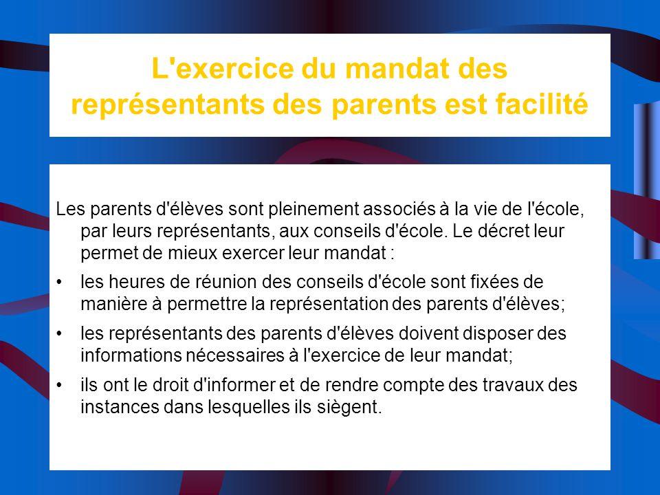 L'exercice du mandat des représentants des parents est facilité Les parents d'élèves sont pleinement associés à la vie de l'école, par leurs représent