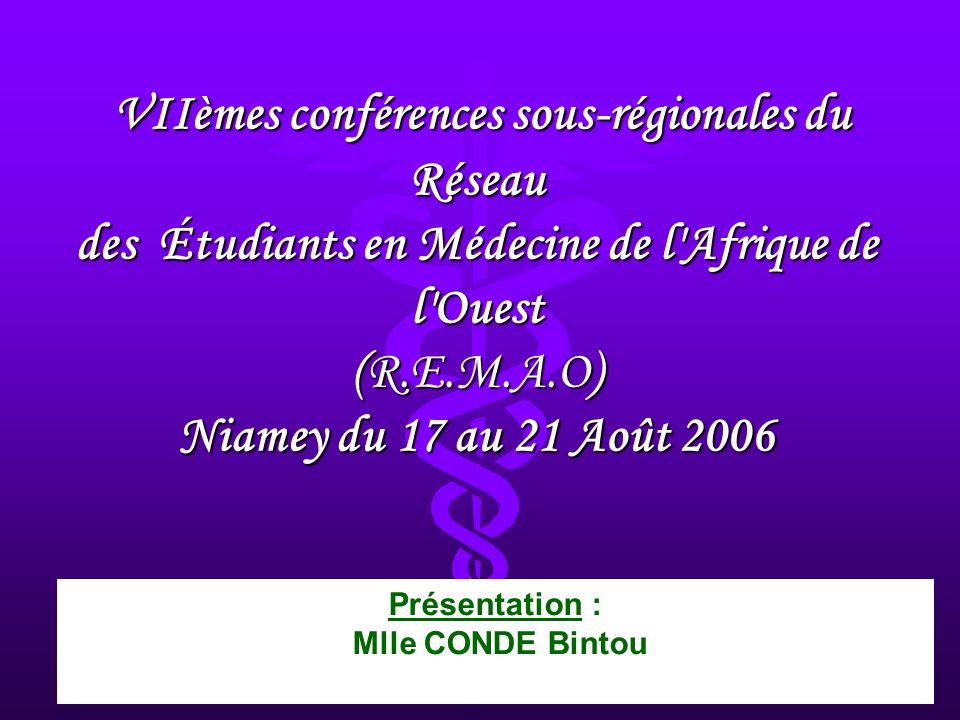 Présentation : Mlle CONDE Bintou VIIèmes conférences sous-régionales du Réseau des Étudiants en Médecine de l Afrique de l Ouest (R.E.M.A.O) Niamey du 17 au 21 Août 2006 VIIèmes conférences sous-régionales du Réseau des Étudiants en Médecine de l Afrique de l Ouest (R.E.M.A.O) Niamey du 17 au 21 Août 2006