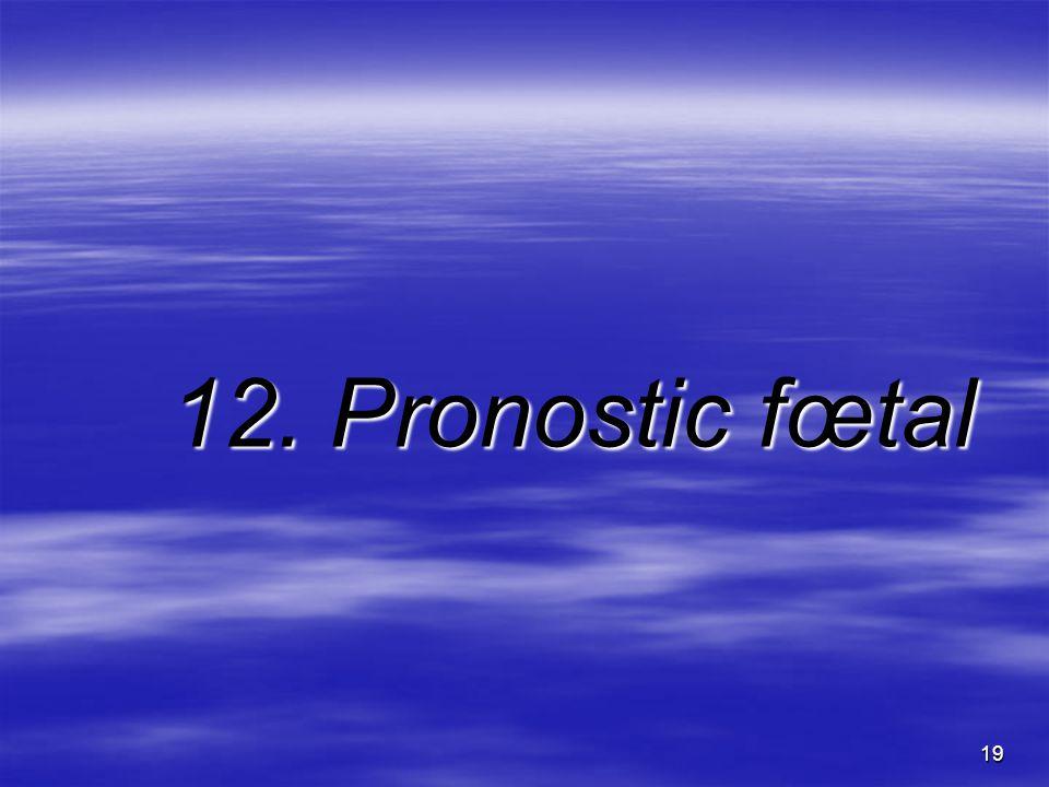 19 12. Pronostic fœtal