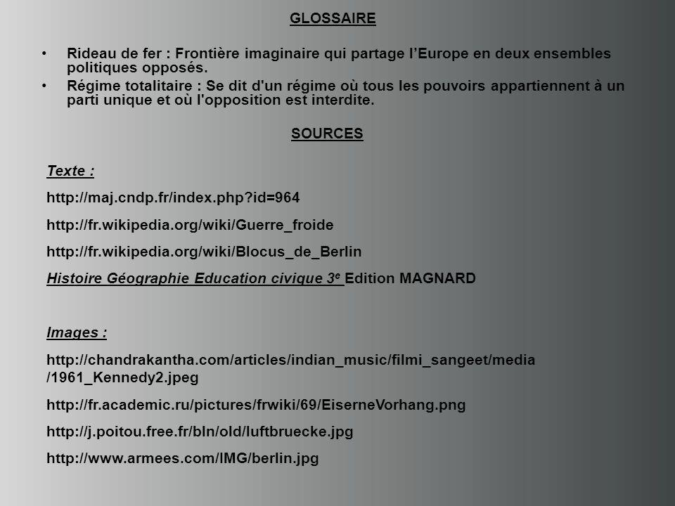 GLOSSAIRE Rideau de fer : Frontière imaginaire qui partage lEurope en deux ensembles politiques opposés.