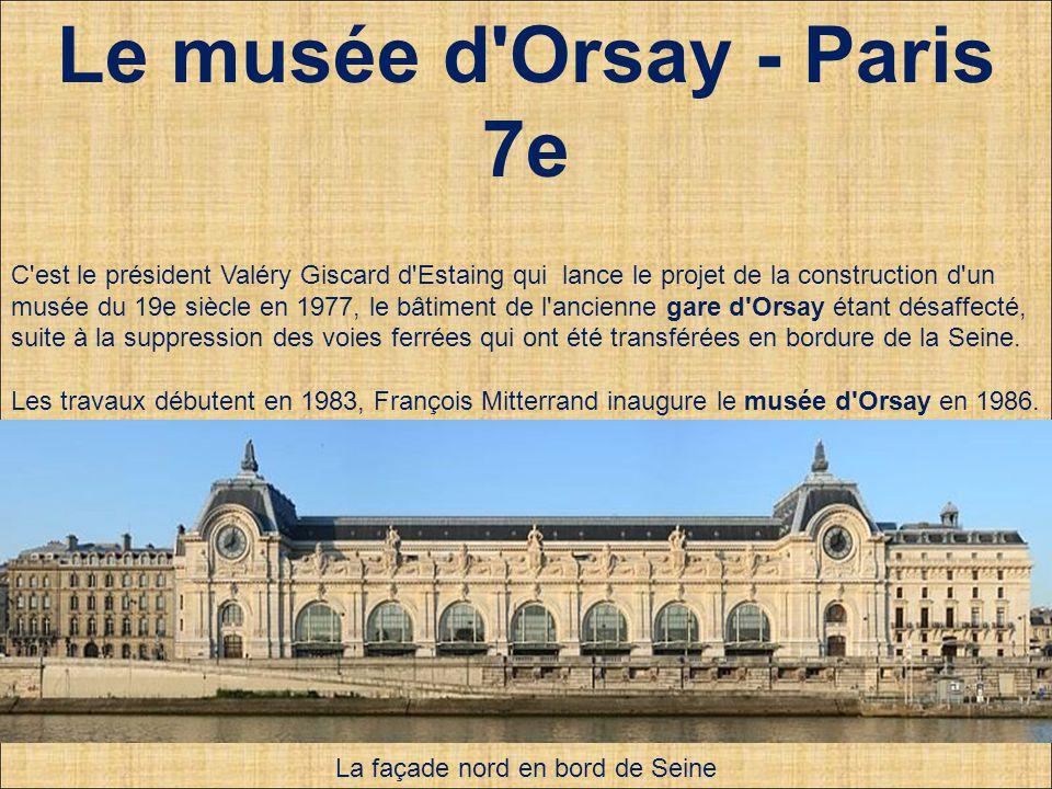 Le musée d Orsay - Paris 7e C est le président Valéry Giscard d Estaing qui lance le projet de la construction d un musée du 19e siècle en 1977, le bâtiment de l ancienne gare d Orsay étant désaffecté, suite à la suppression des voies ferrées qui ont été transférées en bordure de la Seine.