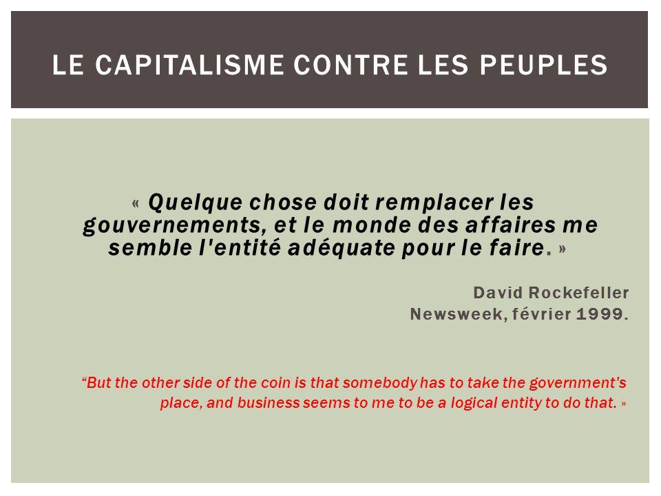 « Quelque chose doit remplacer les gouvernements, et le monde des affaires me semble l entité adéquate pour le faire.
