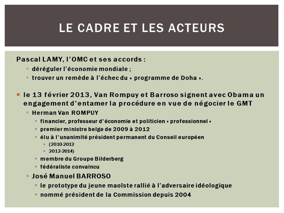 2007 : création du Conseil Economique Transatlantique les parlements nationaux ne sont pas consultés : plus de 70 firmes dont AIG, AT&T,BASF, BP, Deutsche Bank, EADS, ENI, Exxon Mobil, Ford, GE, IBM, Intel, Merck, Pfizer, Philip Morris, Siemens, Total, Verizon, Xerox,…conseillent le gouvernement US et la Commission européenne 2011 : création dun « groupe dexperts USA-UE », dirigé par Ignacio Garcia BERCERO, directeur général du commerce à la Commission 119 réunions avec les lobbies du monde des affaires entre janvier 2012 et avril 2013, soit en moyenne une tous les quatre jours .