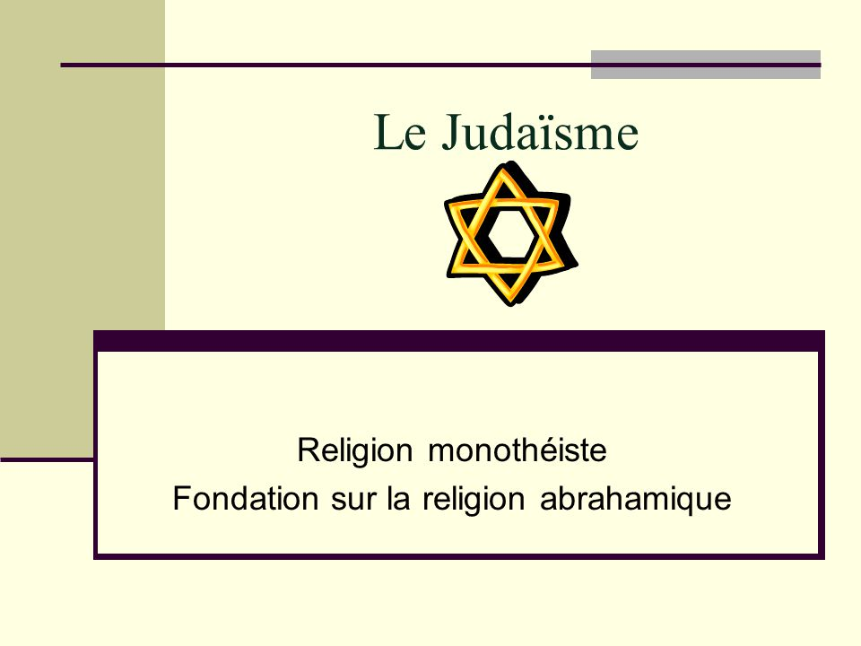 Le Judaïsme Religion monothéiste Fondation sur la religion abrahamique