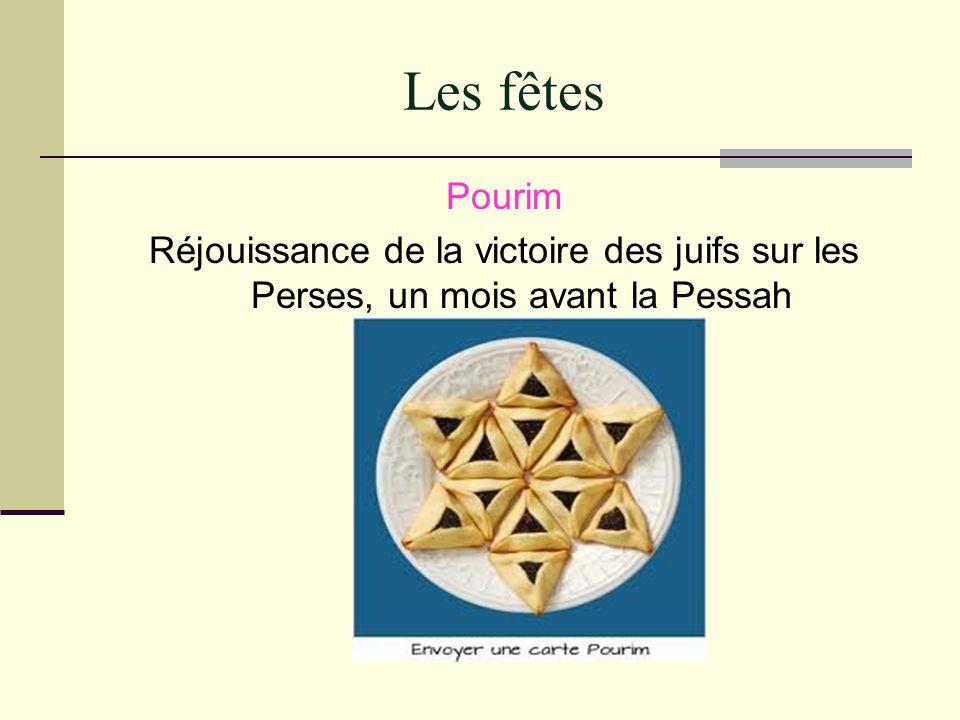 Les fêtes Pourim Réjouissance de la victoire des juifs sur les Perses, un mois avant la Pessah