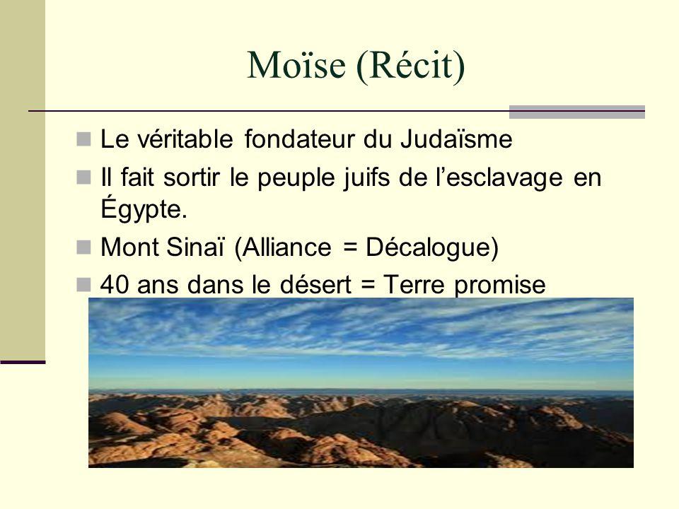 Moïse (Récit) Le véritable fondateur du Judaïsme Il fait sortir le peuple juifs de lesclavage en Égypte. Mont Sinaï (Alliance = Décalogue) 40 ans dans