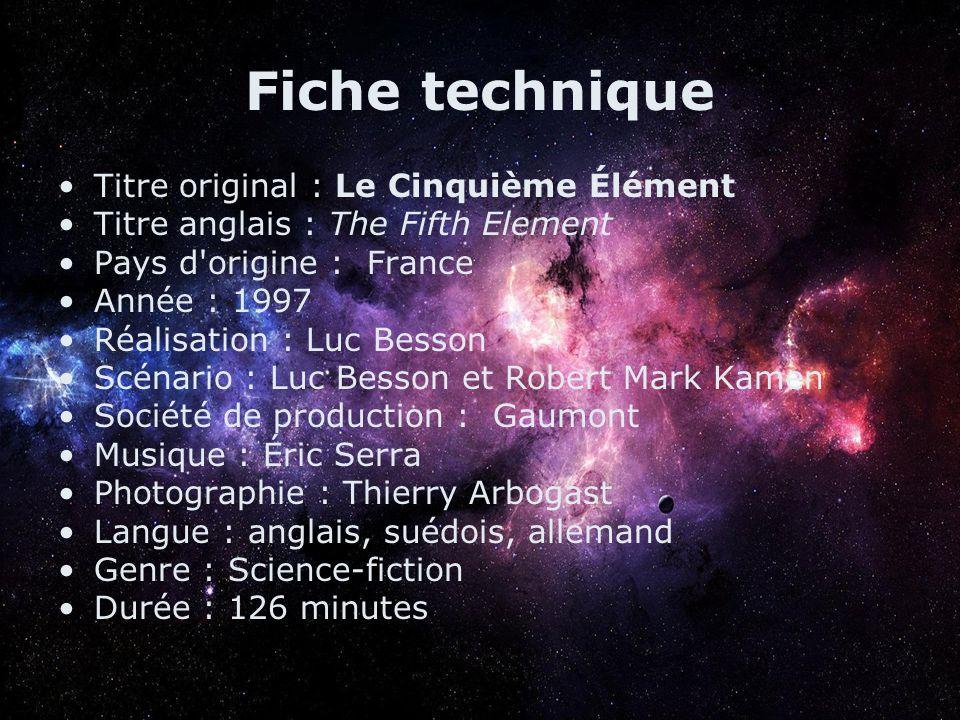 Fiche technique Titre original : Le Cinquième Élément Titre anglais : The Fifth Element Pays d'origine : France Année : 1997 Réalisation : Luc Besson