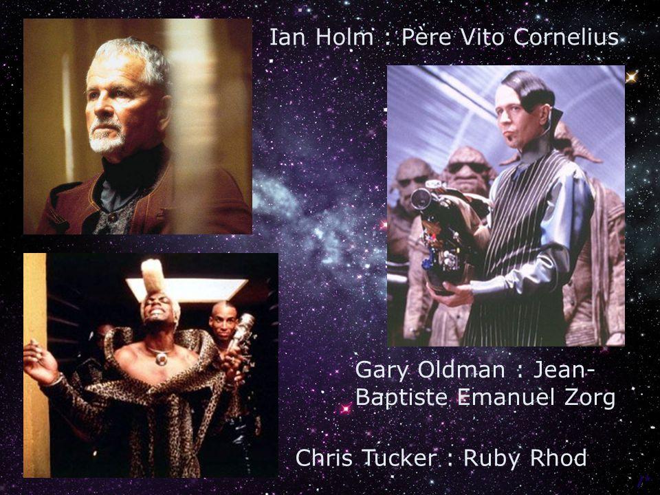 Chris Tucker : Ruby Rhod Ian Holm : Père Vito Cornelius Gary Oldman : Jean- Baptiste Emanuel Zorg