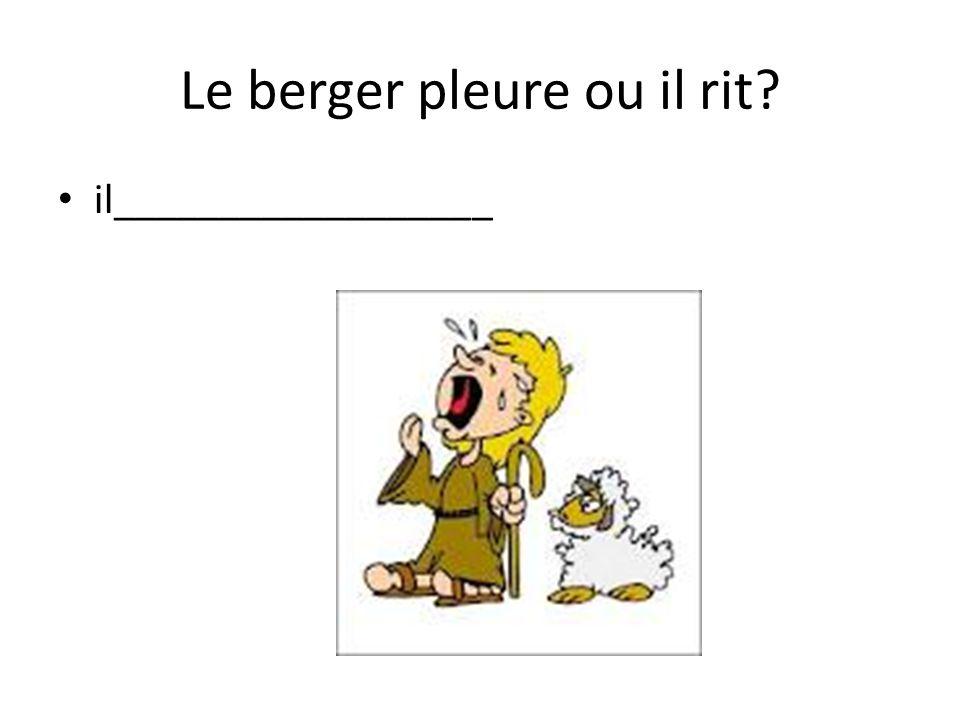 Le berger pleure ou il rit il__________________