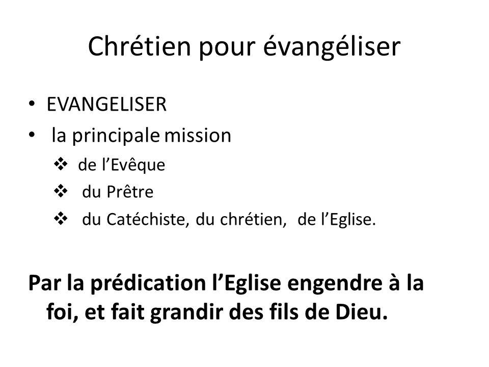 Chrétien pour évangéliser EVANGELISER la principale mission de lEvêque du Prêtre du Catéchiste, du chrétien, de lEglise.
