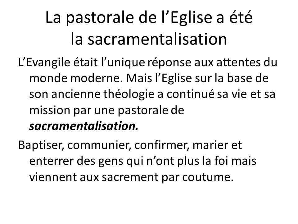 La pastorale de lEglise a été la sacramentalisation LEvangile était lunique réponse aux attentes du monde moderne.