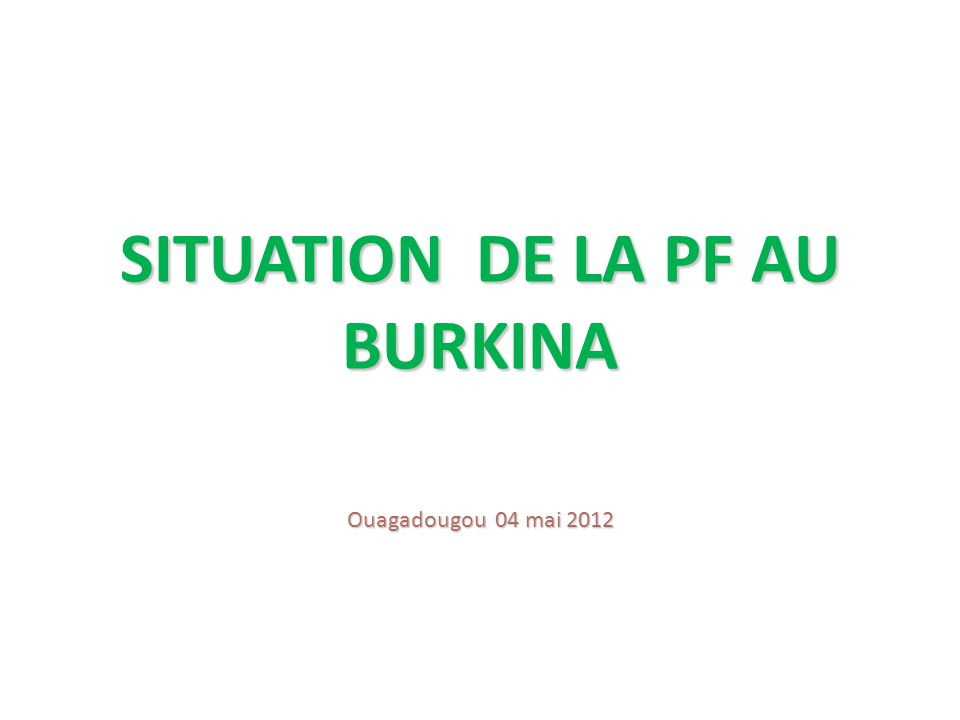 PLAN DE PRESENTATION 1.Introduction 2.Importance de la PF 3.Actions entreprises au Burkina Faso 4.Principaux résultats 5.Acquis, Insuffisances, Défis et opportunités 6.Perspectives 7.Conclusion
