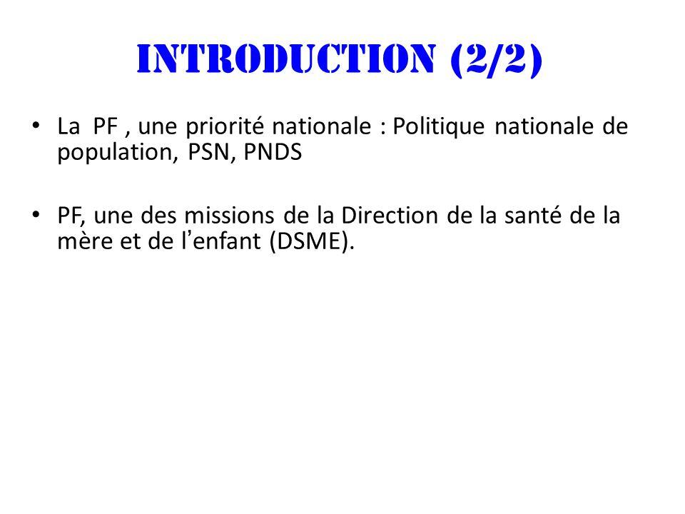 INTRODUCTION (2/2) La PF, une priorité nationale : Politique nationale de population, PSN, PNDS PF, une des missions de la Direction de la santé de la