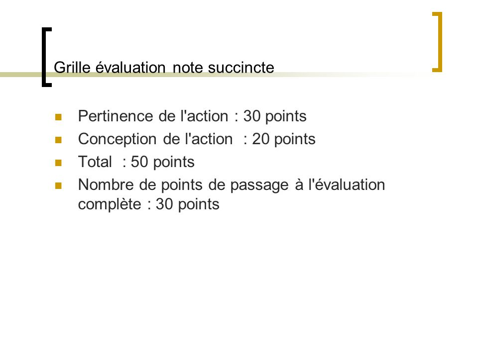 Grille évaluation note succincte Pertinence de l'action : 30 points Conception de l'action : 20 points Total : 50 points Nombre de points de passage à