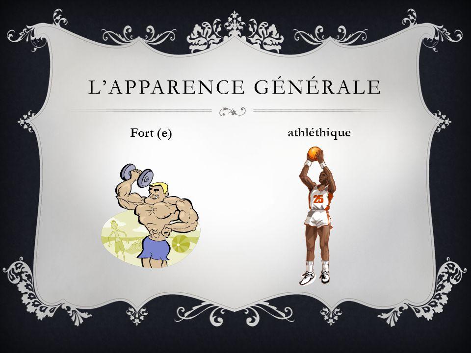 LAPPARENCE GÉNÉRALE Fort (e) athléthique
