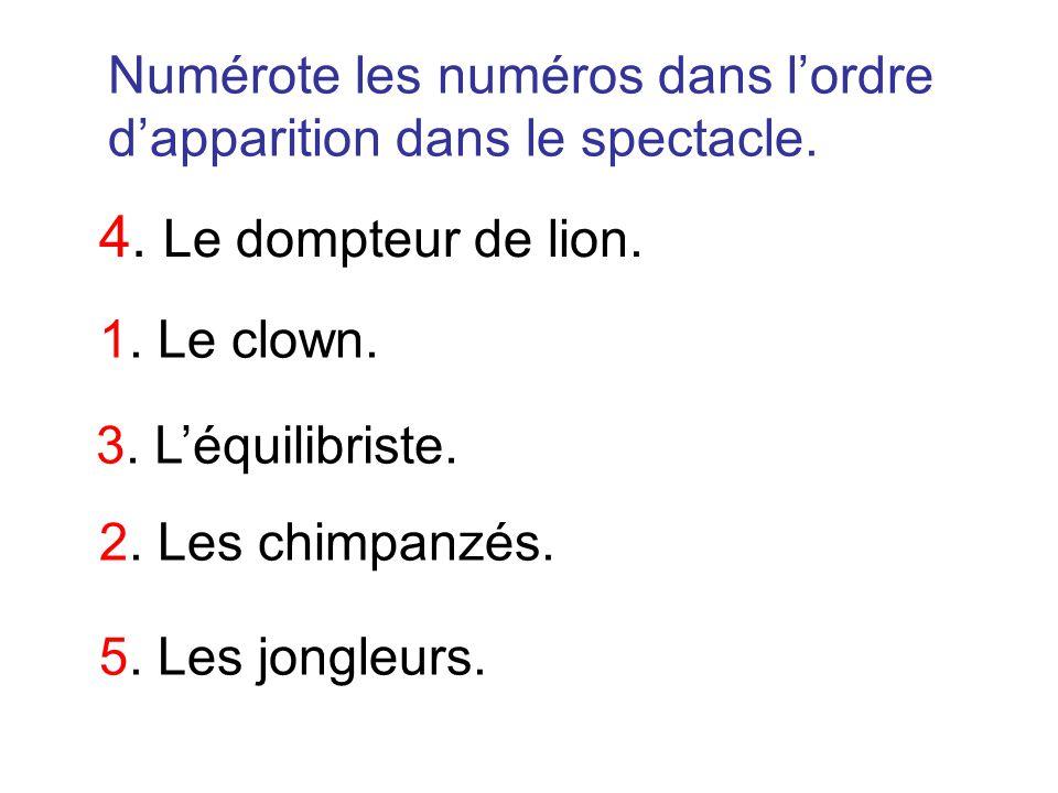 Écris le bon numéro dans chaque case à lordre dapparition dans le spectacle. Le dompteur de lion. Le clown. Léquilibriste. Les chimpanzés. Les jongleu