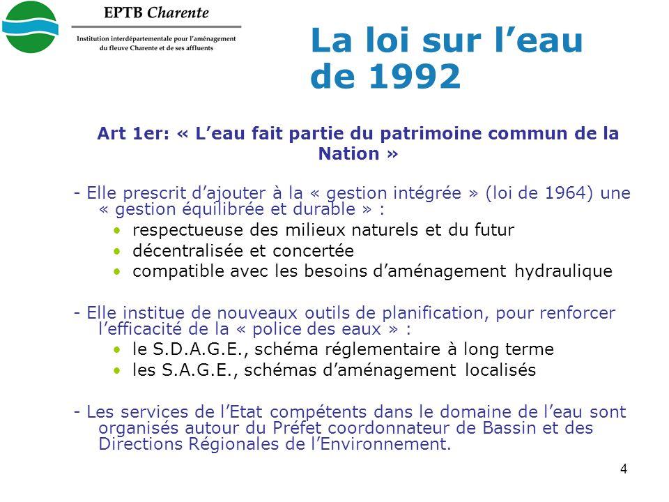 4 - Elle prescrit dajouter à la « gestion intégrée » (loi de 1964) une « gestion équilibrée et durable » : respectueuse des milieux naturels et du futur décentralisée et concertée compatible avec les besoins daménagement hydraulique - Elle institue de nouveaux outils de planification, pour renforcer lefficacité de la « police des eaux » : le S.D.A.G.E., schéma réglementaire à long terme les S.A.G.E., schémas daménagement localisés - Les services de lEtat compétents dans le domaine de leau sont organisés autour du Préfet coordonnateur de Bassin et des Directions Régionales de lEnvironnement.