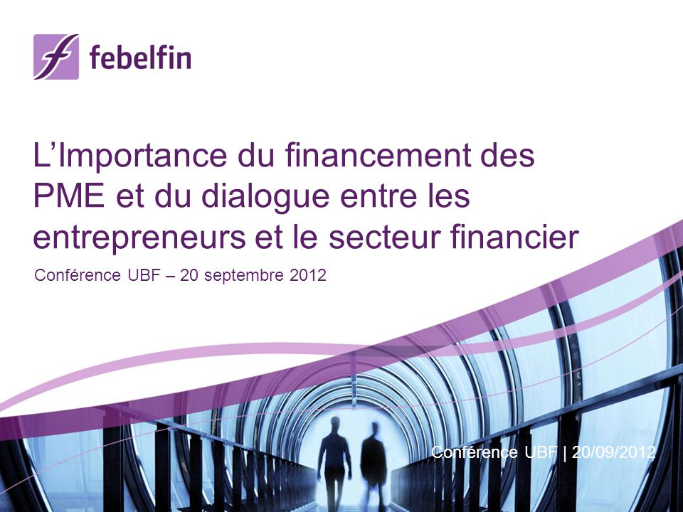Agenda Fourniture de crédit aujourdhui Faits vs perception Concertation permanente entre les entrepreneurs et le secteur financier Plate-forme Financement des Entreprises Conférence UBF   20/09/2012