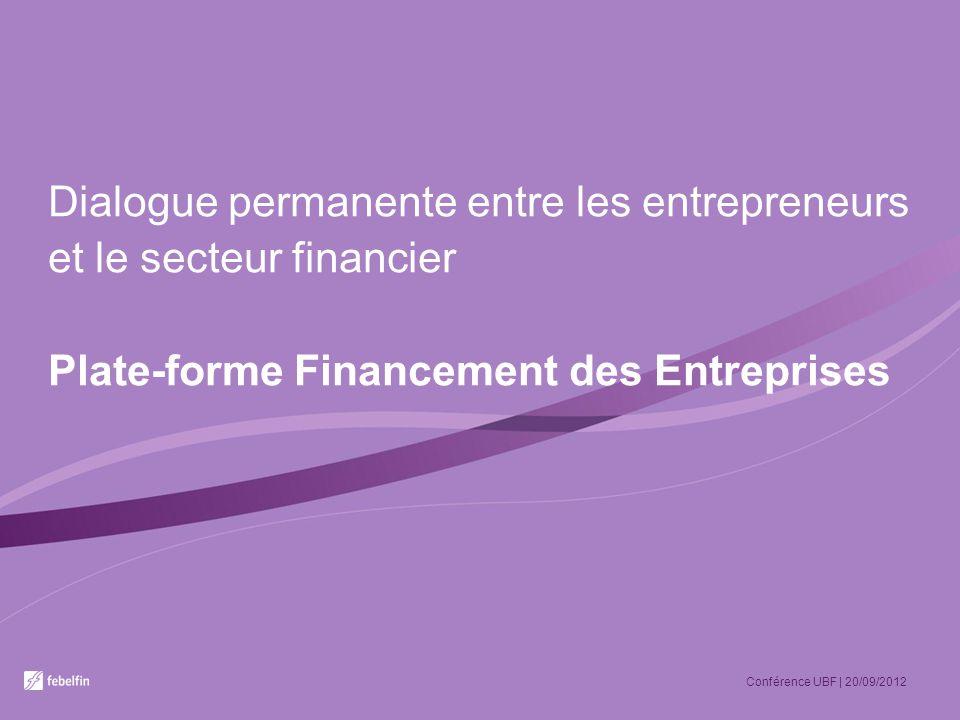 Dialogue permanente entre les entrepreneurs et le secteur financier Plate-forme Financement des Entreprises Conférence UBF | 20/09/2012