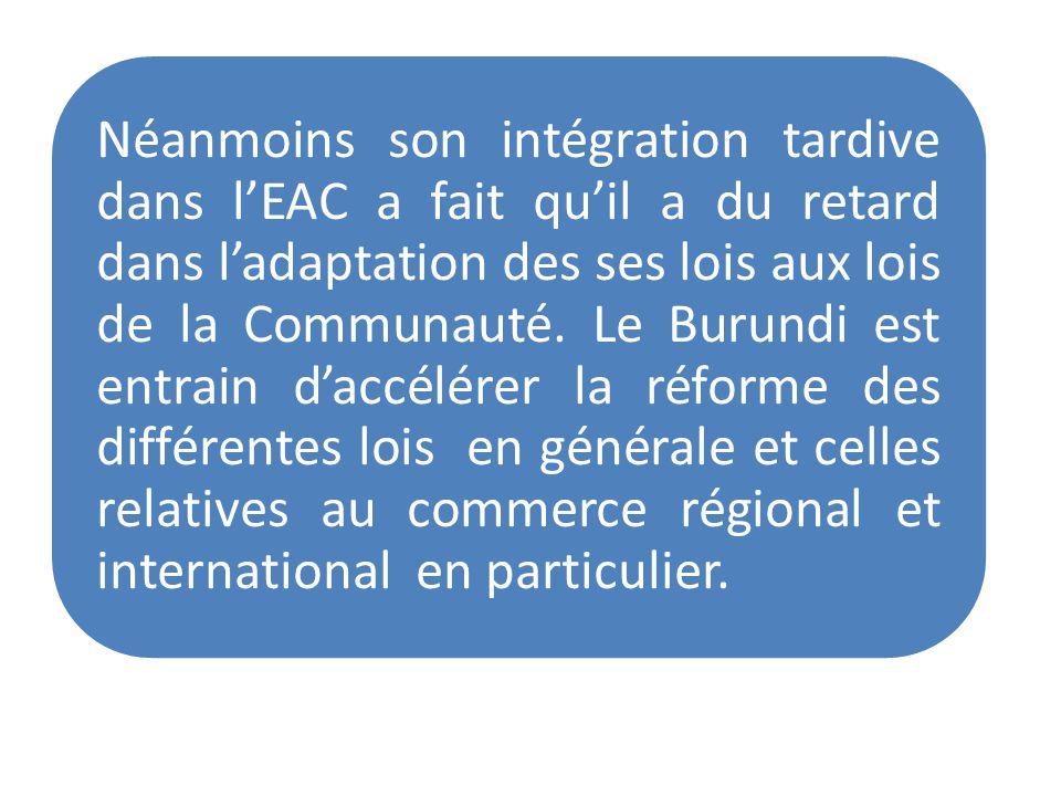Néanmoins son intégration tardive dans lEAC a fait quil a du retard dans ladaptation des ses lois aux lois de la Communauté. Le Burundi est entrain da
