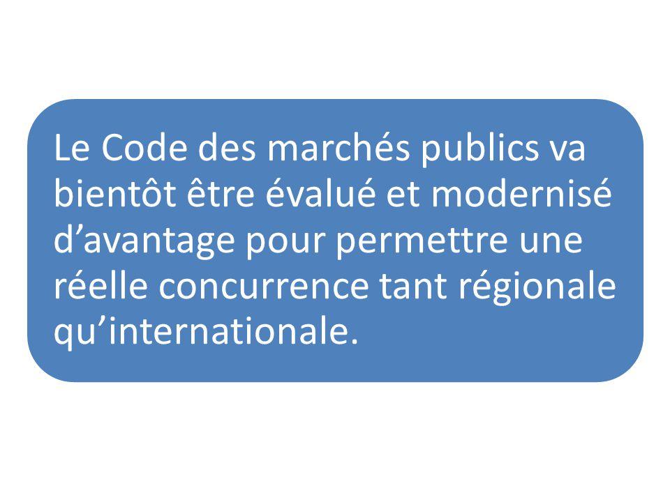 Le Code des marchés publics va bientôt être évalué et modernisé davantage pour permettre une réelle concurrence tant régionale quinternationale.