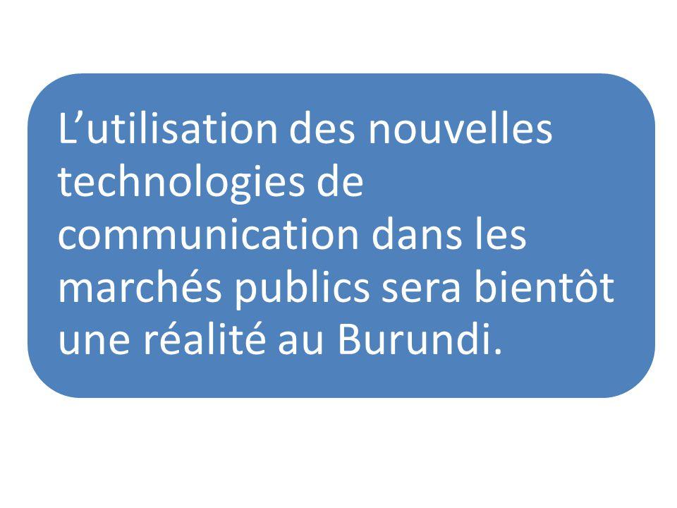 Lutilisation des nouvelles technologies de communication dans les marchés publics sera bientôt une réalité au Burundi.