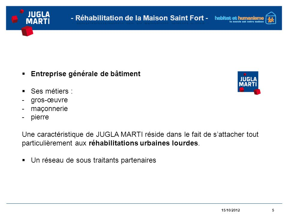15/10/20125 - Réhabilitation de la Maison Saint Fort - Entreprise générale de bâtiment Ses métiers : -gros-œuvre -maçonnerie -pierre Une caractéristiq