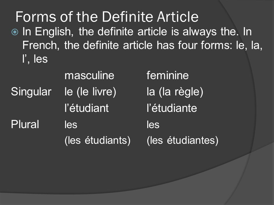 Forms of the Definite Article In English, the definite article is always the. In French, the definite article has four forms: le, la, l, les masculine