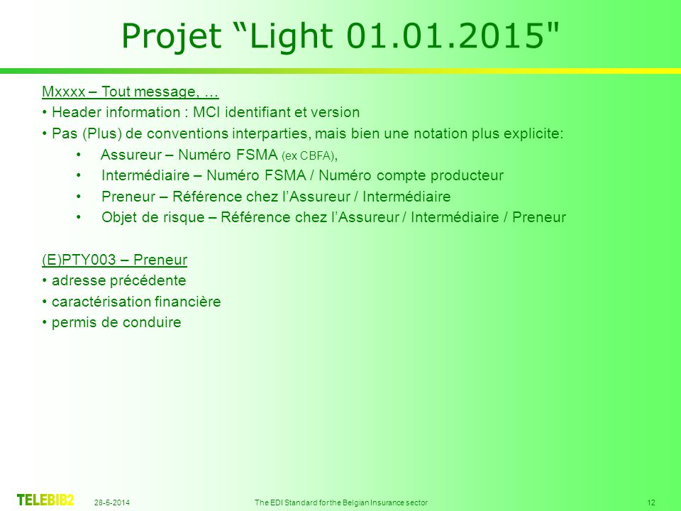 28-5-2014 The EDI Standard for the Belgian Insurance sector 12 Projet Light 01.01.2015