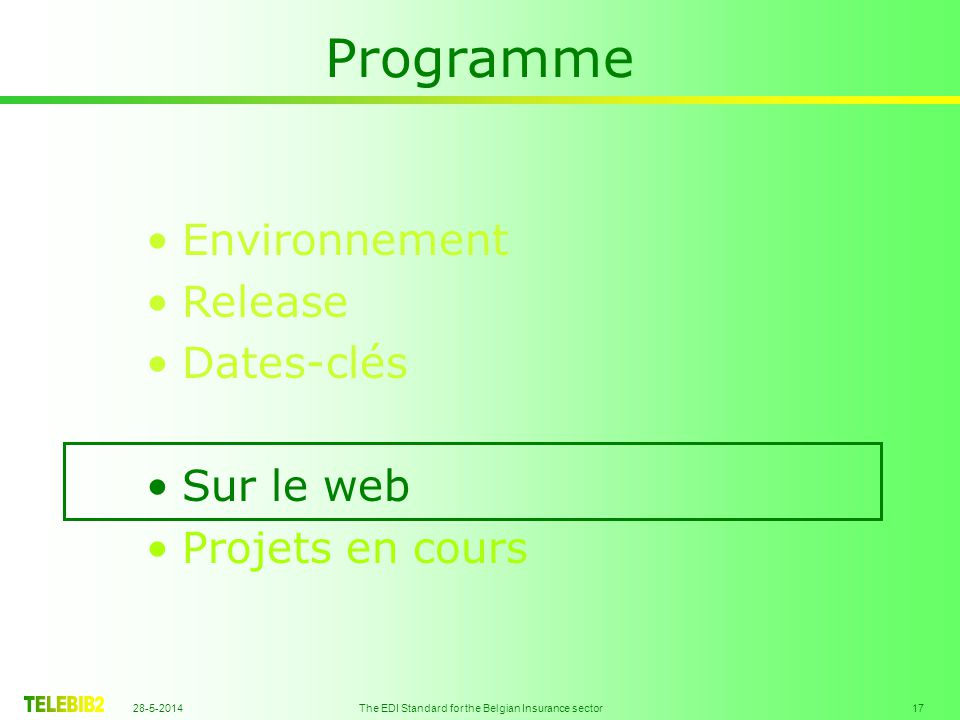 28-5-2014 The EDI Standard for the Belgian Insurance sector 17 Programme Environnement Release Dates-clés Sur le web Projets en cours