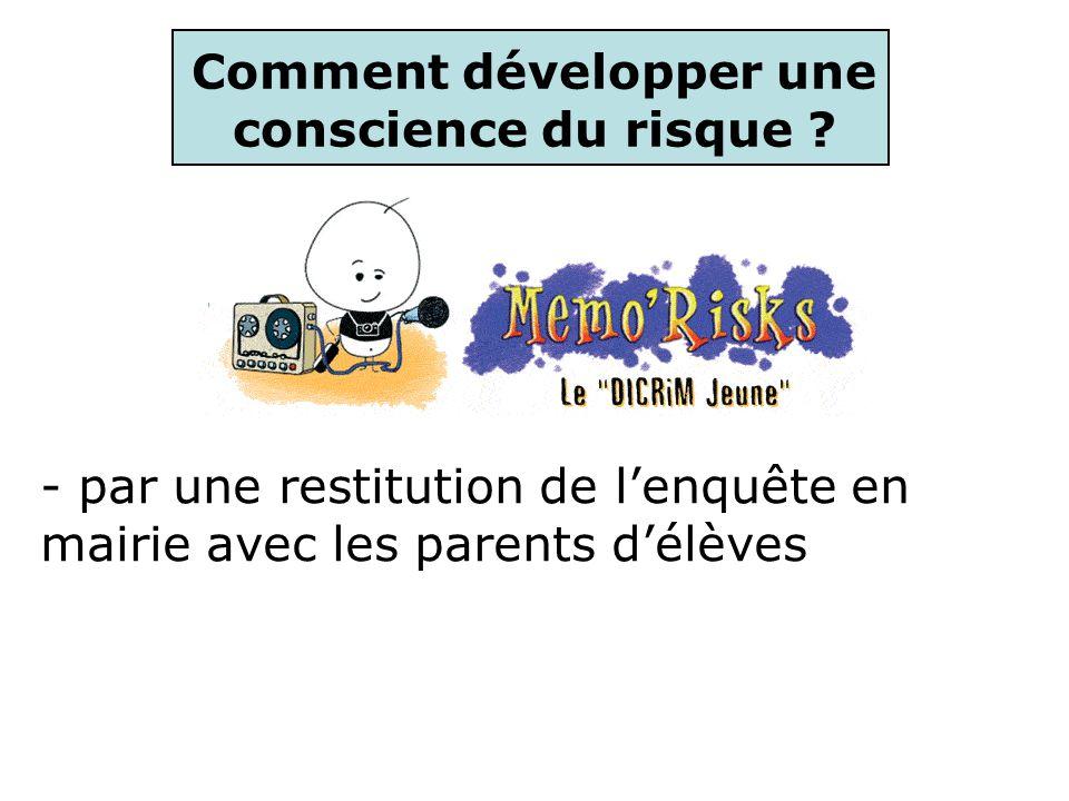 Comment développer une conscience du risque ? - par une restitution de lenquête en mairie avec les parents délèves