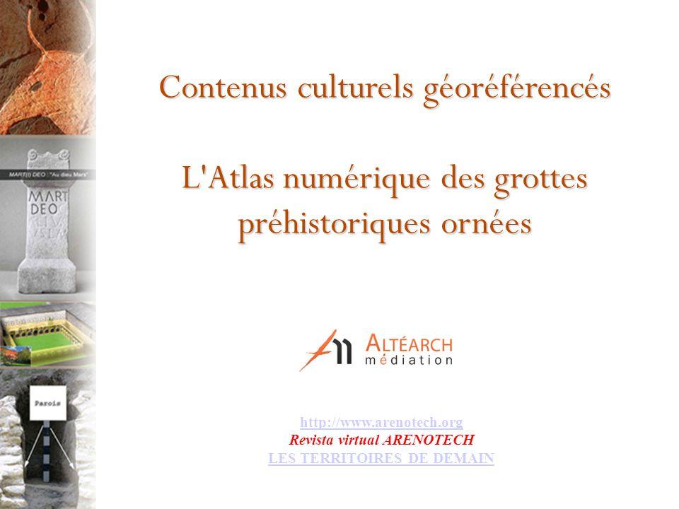 Contenus culturels géoréférencés L'Atlas numérique des grottes préhistoriques ornées http://www.arenotech.org http://www.arenotech.org Revista virtual