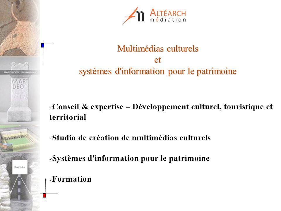 Multimédias culturels et systèmes d'information pour le patrimoine Conseil & expertise – Développement culturel, touristique et territorial Studio de