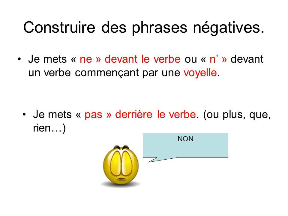 Construire des phrases négatives. Je mets « ne » devant le verbe ou « n » devant un verbe commençant par une voyelle. Je mets « pas » derrière le verb