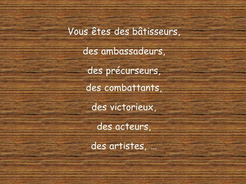 Vous êtes des bâtisseurs, des ambassadeurs, des précurseurs, des combattants, des victorieux, des acteurs, des artistes, …