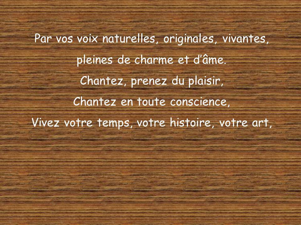 Par vos voix naturelles, originales, vivantes, pleines de charme et dâme.