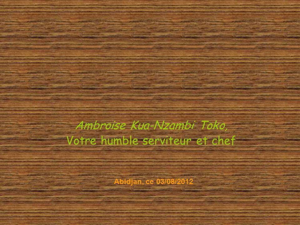 Ambroise Kua-Nzambi Toko, Votre humble serviteur et chef Abidjan, ce 03/08/2012